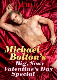 Michael Bolton&#39s Big, Sexy Valentine&#39s Day Special (2017)
