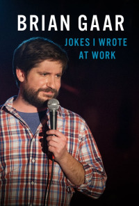 Brian Gaar: Jokes I Wrote at Work (2015)