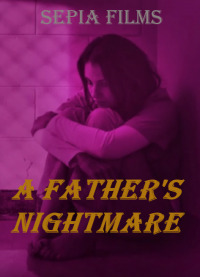 A Father&#39s Nightmare (2018)